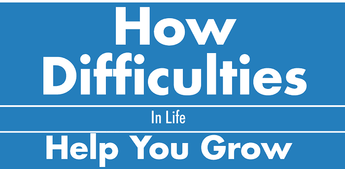 How Difficulties in Life Help You Grow